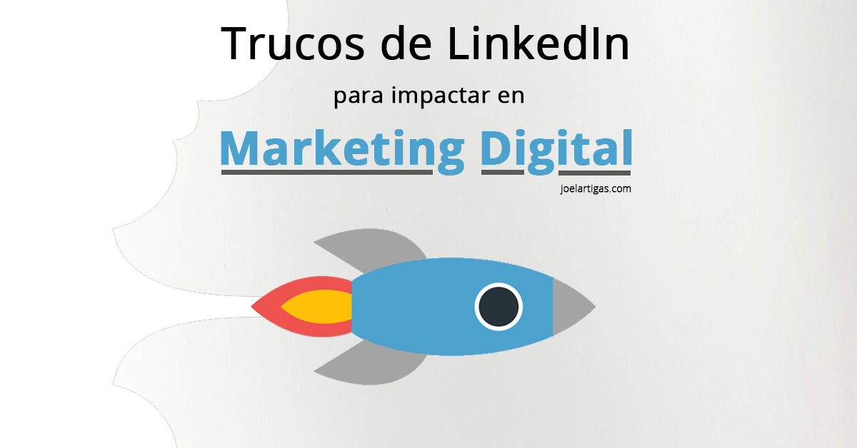 Trucos de LinkedIn para impactar en Marketing Digital
