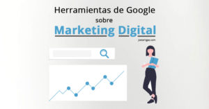 Herramientas de Google sobre Marketing Digital